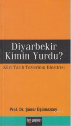 Diyarbekir Kimin Yurdu?; Kürt Tarih Tezlerinin Eleştirisi