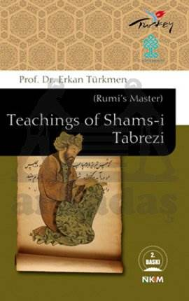 Teachings of Shams-i Tabrezi (Rumi's Master)