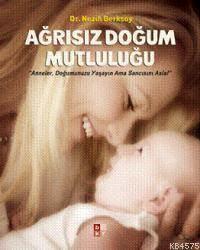 """Ağrısız Doğum Mutluluğu; """"Anneler, Doğumunuzu Yaşayın Ama Sancısını Asla!"""""""