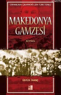 Makedonya Gamzesi; Osmanlının Çıkamadığı Jön Türk Tüneli