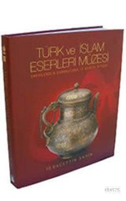Türk Ve İslam Eserleri Müzesi; Emevîlerden Osmanlılara 13 Asırlık İhtişam