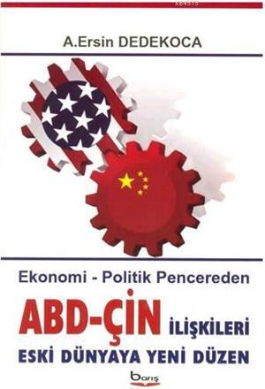 ABD - Çin İlişkileri Eski Dünyaya Yeni Düzen; Ekonomi - Politik Pencereden
