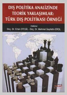 Dis Politika Analizinde Teorik Yaklasimlar; Türk Dis Politikasi Örnegi
