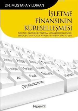 İşletme Finansının Küreselleşmesi & Türk Reel Sektöründe Finansal Yapının Küreselleşmesi Sebepler, Avantajlar, Riskler ve Yönetim Stratejileri