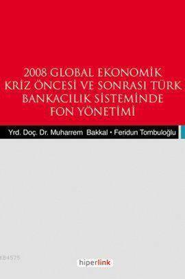 2008 Global Ekonomik Kriz Öncesi ve Sonrası Türk Bnakacılık Siteminde Fon Yönetemi