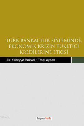 Türk Bankacılık Sisteminde Ekonomik Krizin Tüketici Kredilerine Etkisi