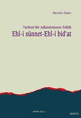 Tarihsel Bir Adlandırmanın Tahlili Ehl-İ Sünnet Ehl-İ Bid'at