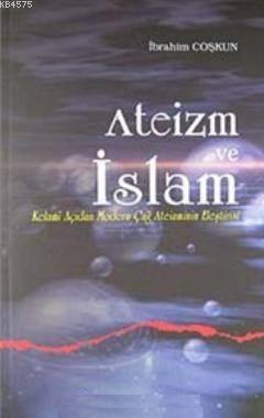 Ateizm Ve İslam; Kelami Açıdan Modern Çağ Ateizminin Eleştirisi