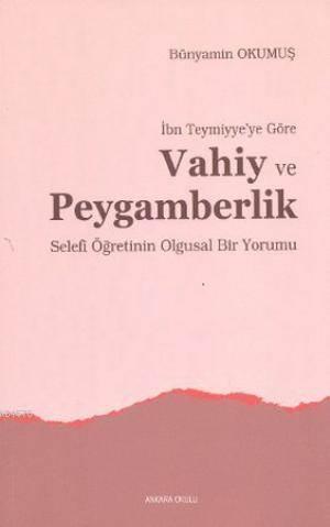 İbn Teymiyye'ye Göre Vahiy Ve Peygamberlik; Selefi Öğretinin Olgusal Bir Yorumu