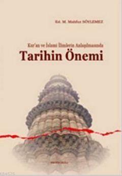 Kur'an ve Islami Ilimlerin Anlasilmasinda Tarihin Önemi