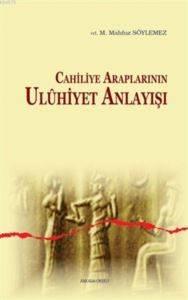 Cahiliye Araplarının Uluhiyet Anlayışı