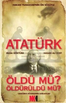 Atatürk Öldü mü? Öldürüldü mü?