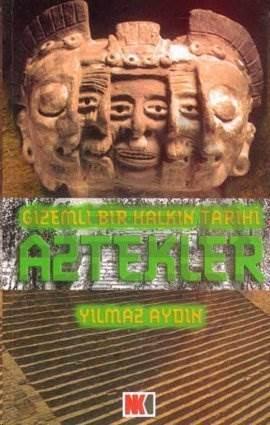 Aztekler Gizemli Bir Halkın Tarihi