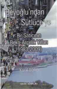 Beyoğlundan Sütlüceye Bir Satıcının Beko-Arçelik Yılları (1983-2009)