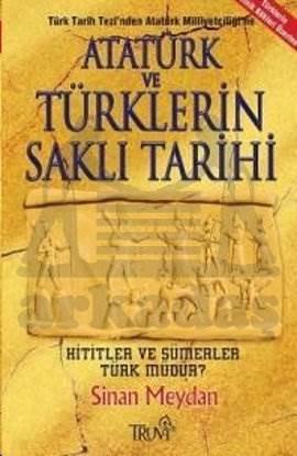 Atatürk ve Türklerin Saklı Tarihi Türk Tarih Tezi'nden Atatürk Milliyetçiliği'ne