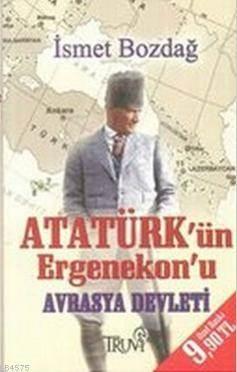 Atatürk'ün Ergenekonu ve Avrasya Devleti CEP