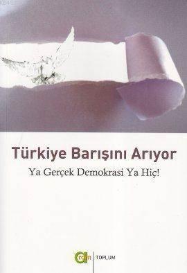 Türkiye Barışını Arıyor; Ya Gerçek Demokrasi Ya Hiç!