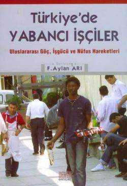 Türkiye'de Yabancı İşçiler; Uluslararası Göç, İşgücü ve Nüfus Hareketleri