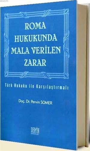 Roma Hukukunda Mala Verilen Zarar; Türk Hukuku Ile Karsilastirmali