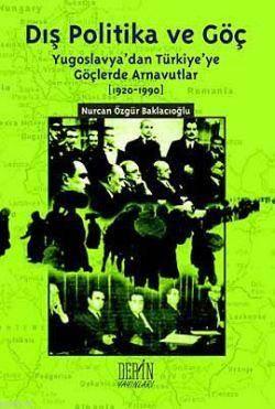 Dis Politika ve Göç; (Yugoslavya'dan Türkiye'ye Göçlerde Arnavutlar 1920-1990)