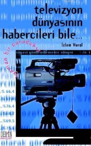 Televizyon Dünyasının Habercileri Bile...; Yaman Bir Paradoks