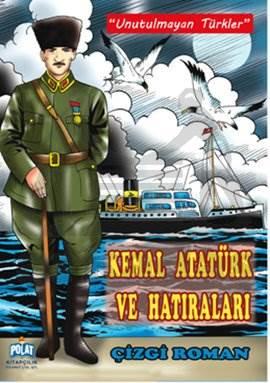 Kemal Atatürk ve Hatiralari - Unutulmayan Türkler Serisi