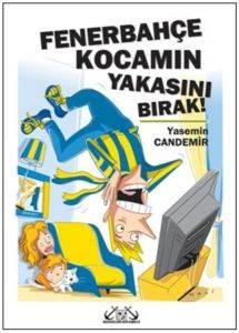 Fenerbahçe Kocamın Yakasını Bırak!