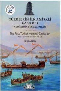 Türklerin İlk Amirali Çaka Bey Dönemin Deniz Savaşları