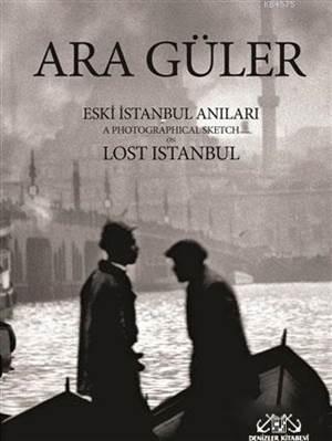 Eski İstanbul Anıları; A Photographical Sketch on Lost Istanbul