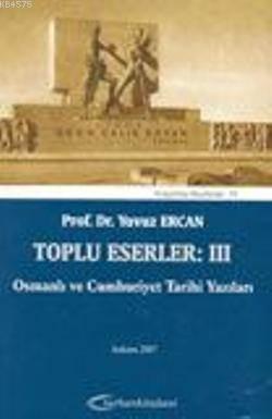 Toplu Eserler: III Osmanlı Ve Cumhuriyet Tarihi Yazıları