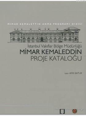 Mimar Kemaleddin Proje Kataloğu; İstanbul Vakıflar Bölge Müdürlüğü