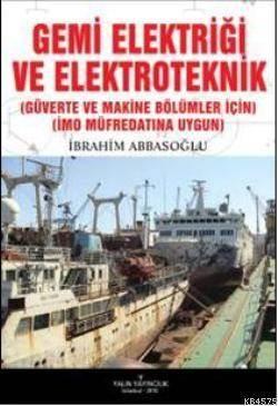 Gemi Elektriği Ve Elektroteknik; (Güverte Ve Makine Bölümleri İçin) (IMO Müfredatına Uygun)