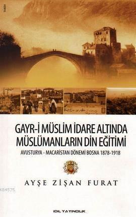 Gayr-i Müslim Idare Altinda Müslümanlarin Din Egitimi; Avusturya - Macaristan Dönemi Bosna 1878 - 1918