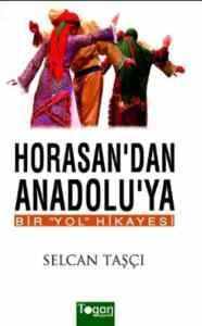 Horasan'dan Anadolu'ya Bir ''Yol'' Hikayesi
