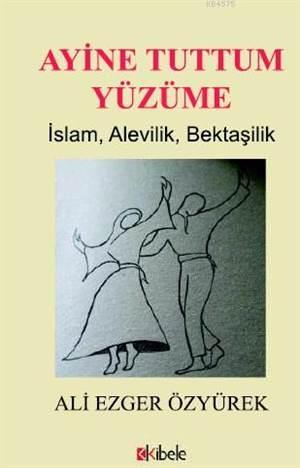 Ayine Tuttum Yüzüme; İslam, Alevilik, Bektaşilik