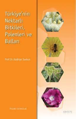 Türkiyenin Nektarlı Bitkileri Polenleri Ve Balları