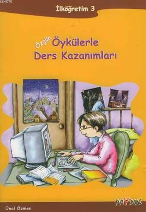Özgün Öykülerle Ders Kazanımları; İlköğretim 3 (Hayat Bilgisi-Türkçe)