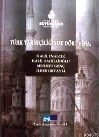 Türk Tarihçiliğinde Dört Sima; Halil İnalcık, Halil Sahillioğlu, Mehmet Genç, İlber Ortaylı