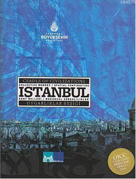 Istanbul Kent Bellegi; Mekansâl Süreklilikler - Uygarliklar Besigi