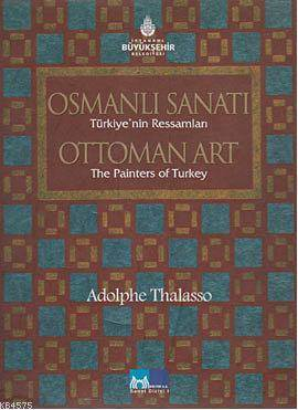 Osmanli Sanati Türkiye'nin Ressamlari; Ottoman Art the Painters of Turkey