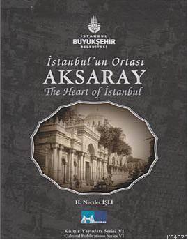 Istanbul'un Ortasi Aksaray; The Heart Of Istanbul Aksaray