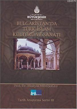 Bulgaristan'da Türk Islam Kültürü ve Sanati; Tarih Arastirma Serisi 3