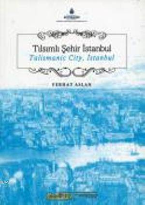 Tilsimli Sehir Istanbul; Talismanic City Istanbul