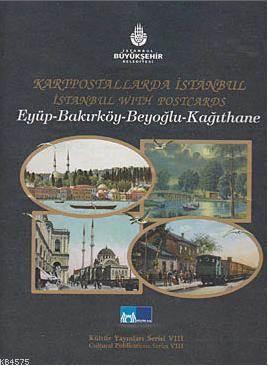 Kartpostallarla Istanbul; Eyüp-Bakirköy-Beyoglu-Kagithane