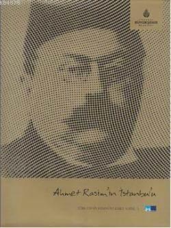 Ahmet Rasim'in Istanbul'u; Türk Edebiyatinda Istanbul Serisi 5