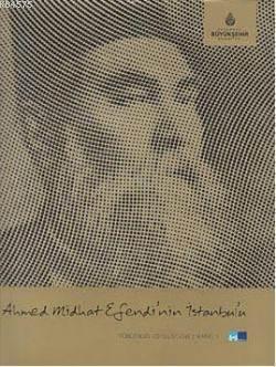 Ahmed Midhat Efendi'nin Istanbul'u; Türk Edebiyatinda Istanbul Serisi 3