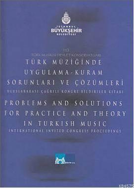 ITÜ Türk Musikisi Devlet Konservatuari Türk Müziginde Uygulama-Kuram Sorunlari ve Çözümleri; Uluslararasi Çagrili Kongre Bildiriler Kitabi