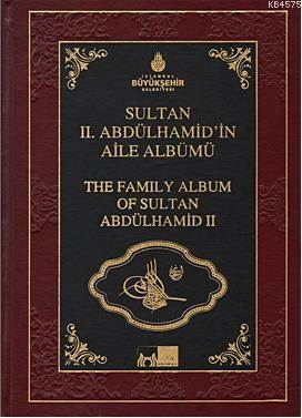 Sultan 2. Abdülhamid'in Aile Albümü; The Family Albüm Of Sultan Abdulhamid 2