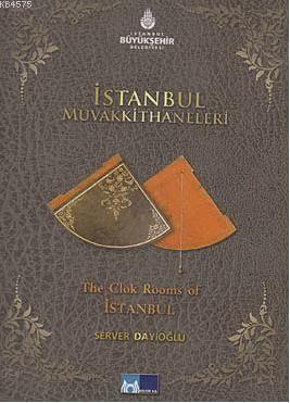 Istanbul Muvakkithaneleri; The Clok Rooms of Istanbul