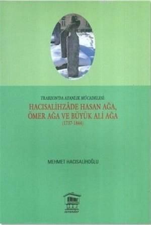 Hacısalihzade Hasan Ağa, Ömer Ağa Ve Büyük Ali Ağa (1737-1844); Trabzon'da Ayanlık Mücadelesi